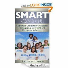 Smart Volunteer Management: A Volunteer Coordinator's Handbook for Engaging, Motivating and Developing Volunteers // Very short, but very helpful