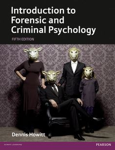 Introduction to forensic and criminal psychology / Dennis Howitt