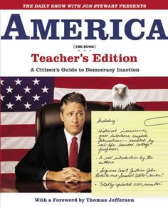 The Daily Show with Jon Stewart Presents America (The Book) Teacher's Edition: A Citizen's Guide to Democracy Inaction by Jon Stewart,http://www.amazon.com/dp/0446691860/ref=cm_sw_r_pi_dp_bhgwsb14F3690CFF