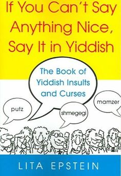nice If You Can't Say Anything Nice, Say It in Yiddish: The Book of Yiddish Curses and Insults (Paperback) | Overstock.com Shopping - The Best Deals on General Reference Email Bulk Products Check more at http://sitecost.top/2017/if-you-cant-say-anything-nice-say-it-in-yiddish-the-book-of-yiddish-curses-and-insults-paperback-overstock-com-shopping-the-best-deals-on-general-reference-email-bulk-products/