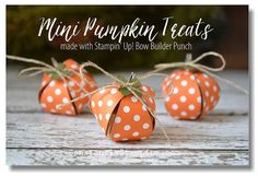 Mini pumpkin treat holders using the Stampin Up Bow Builder Punch Fall Paper Crafts, Holiday Crafts, Holiday Fun, Diy Paper, Up Halloween, Halloween Cards, Halloween Treats, Halloween Treat Holders, 3d Christmas