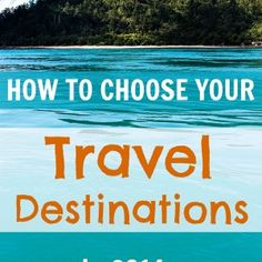 Want to knoa how to choose your travel destinations in 2014?