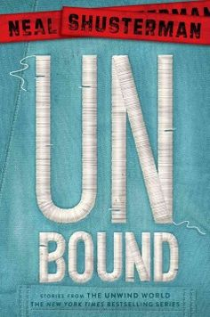 Unbound by Neal Shusterman ---- A collection of stories about Connor, Risa, and Lev after they have destroyed the Proactive Citizenry and are, apparently, free to live in a peaceful future. (Jan. '16)