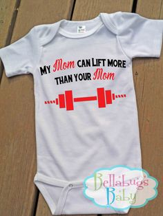 My Mom can Lift more than your Mom Bodysuit or Tshirt - Weight Lifting - Crossfit