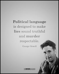 Therefore, political language is irrelevent. Wise Quotes, Quotable Quotes, Famous Quotes, Words Quotes, Great Quotes, Quotes To Live By, Inspirational Quotes, Funny Quotes, Motivational Quotes