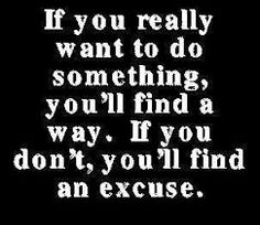 If u really want to do sth, u'll find a way :)