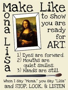 Classroom Management ~ Mona Lisa Style You could totally do this in a French class, too. Art Classroom Posters, Art Classroom Decor, Art Room Posters, Art Classroom Management, Classroom Signs, Class Management, Classroom Organization, Classroom Ideas, Art Room Rules