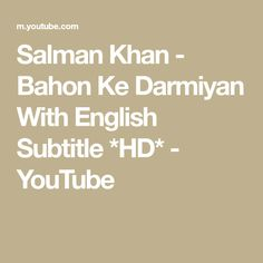 Salman Khan - Bahon Ke Darmiyan With English Subtitle *HD* Bollywood Songs, Salman Khan, English, Youtube, English Language, Youtubers, Youtube Movies