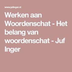 Werken aan Woordenschat - Het belang van woordenschat - Juf Inger