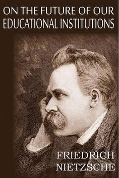 On the Future of Our Educational Institutions - by Friedrich Nietzsche.GIF