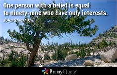 One person with a be  One person with a belief is equal to ninety-nine who have only interests. - John Stuart Mill  https://www.pinterest.com/pin/445082375654585915/   Also check out: http://kombuchaguru.com