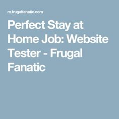 Perfect Stay at Home Job: Website Tester - Frugal Fanatic