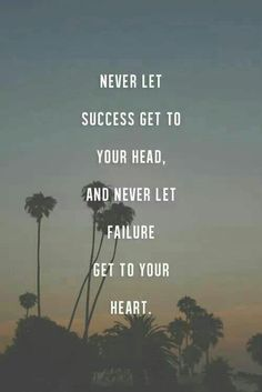 #morningthoughts #quote  Never let success get to your head or failure get to your heart