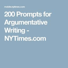 200 Prompts for Argumentative Writing - NYTimes.com