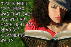 """One benefit of Summer was that each day we had more light to read by."" - Jeanette Walls"
