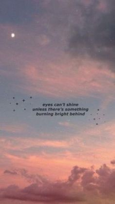 Eyes can't shine unless there's something burning bright behind.