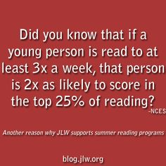 Did you know that if a young person is to read at least 3x a week, that person is 2x as likely to score in the top 25% of reading?