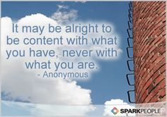 It may be alright to be content with what you have...