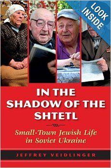 1 http://library.uakron.edu/record=b4619984~S24 In the shadow of the shtetl : small-town Jewish life in Soviet Ukraine / Jeffrey Veidlinger