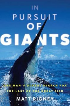 In Pursuit of Giants: One Man's Global Search for the Last of the Great Fish by Matt Rigney | Non-Fiction | Presents an account of an offshore tracking adventure while calling for the preservation of the world's great fish, describing encounters with such threatened species as giant marlin, swordfish, and bluefin tuna. | Find it at PCLS: http://catalog.popelibrary.org/polaris/