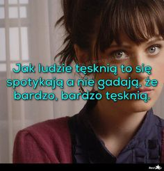 BESTY.pl - Jak ludzie tęsknią to się spotykają a nie gadają, że bardzo, bardzo tęsknią.