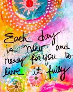 Each day is new and ready for you to live fully.   https://www.facebook.com/motivate.your.life.force