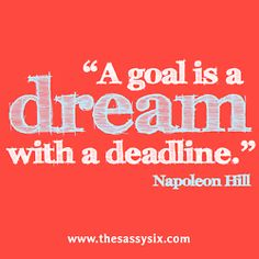 """A goal is a dream with a deadline."" ~ Napoleon Hill Design by..."