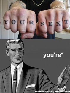 Oh, grammatical errors... At least on paper you can edit them out... This guy has got it tattooed on his hands forever.   Brilliant.