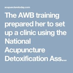The AWB training prepared her to set up a clinic using the National Acupuncture Detoxification Association (NADA) protocol, which treats the same five points on each ear to address addictions and/or trauma.