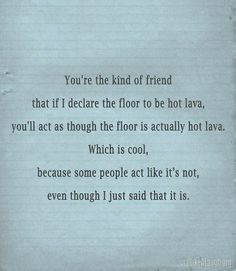 You're the kind of friend