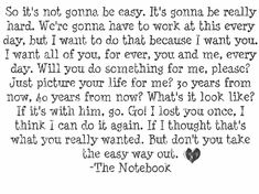 "I watched, ""The Notebook"" last night. I never really understood why people were emotionally attached to it. But last night, I got it after hearing this quote. It was about loving and painful heart break. The thought of losing someone who still makes you smile when they are no longer in the room, or you catch yourself thinking about them before bed."
