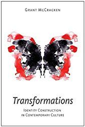 From The Research Vault: Transformations: Identity Construction in Contemporary Culture by Grant David McCracken – Rosanne Welch, Ph.D