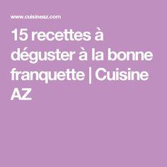 15 recettes à déguster à la bonne franquette | Cuisine AZ