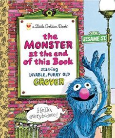 The Monster at the End of This Book by Jon Stone - I LOVE this book! I was sooo happy the day I gave my godson a copy and read it to him. :)