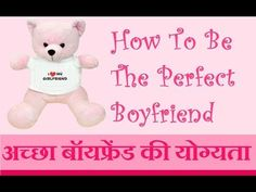 Tips for Boyfriend  | How to approach a girl - How To Be The Perfect Boy...