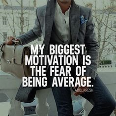 My biggest motivation is the fear of being average.  or ? >> @scienceofwaves pour plus!