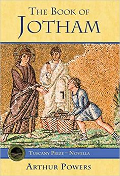 e8bb2f6ef7 The Book of Jotham by Arthur Powers Follow Jesus