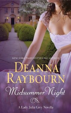 Midsummer Night (A Lady Julia Mystery) by Deanna Raybourn. Midsummer in Victorian England—an auspicious time for a wedding. Brisbane has taken charge of the music. Julia has, perhaps mistakenly, allowed her sisters to choose the dress. And Belmont Abbey is overflowing with guests awaiting the blessed day. What could go wrong?