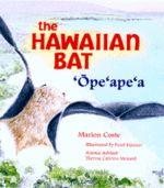 The Hawaiian Bat: 'Ope'ape'a