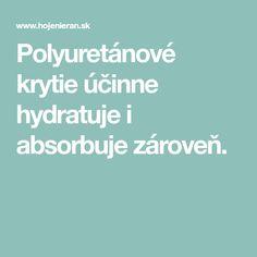 Polyuretánové krytie účinne hydratuje i absorbuje zároveň. Film, Movie, Film Stock, Cinema, Films