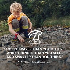 """""""You're braver than you believe, and stronger than you seem, and smarter than you think."""" — A. A. Milne / Christopher Robin"""