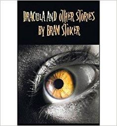 Télécharger Dracula and Other Stories by Bram Stoker. (Complete and Unabridged). Includes Dracula, The Jewel of Seven Stars, The Man (aka: The Gates of Life), The Lady of the Shroud, The Lair of the White Worm (aka: The Garden of Evil), Dracula's Guest and Other Weir (Hardback) - Common Gratuit