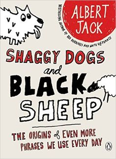 Shaggy Dogs and Black Sheep: The Origins of Even More Phrases We Use Every Day: Amazon.co.uk: Albert Jack: 9780141039565: Books