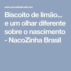 Biscoito de limão... e um olhar diferente sobre o nascimento - NacoZinha Brasil