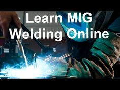 Learn MIG Welding Quickly And Easily - A Beginners Guide
