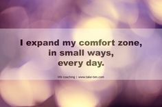 I expand my comfort zone in small ways, every day. | Powerful Personal Affirmations | TakeTen Coaching, Athens, Greece