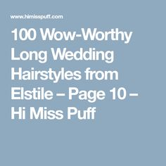 100 Wow-Worthy Long Wedding Hairstyles from Elstile – Page 10 – Hi Miss Puff
