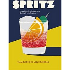 Spritz: Italy's Most Iconic Aperitivo Cocktail Book