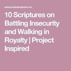 10 Scriptures on Battling Insecurity and Walking in Royalty | Project Inspired