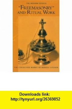 Freemasonry and Ritual Work The Misraim Service (9780880106122) Rudolf Steiner, John Wood, Christopher Bamford , ISBN-10: 0880106123  , ISBN-13: 978-0880106122 ,  , tutorials , pdf , ebook , torrent , downloads , rapidshare , filesonic , hotfile , megaupload , fileserve